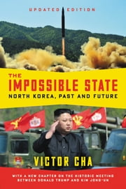 The Impossible State, Updated Edition - North Korea, Past and Future ebook by Victor Cha
