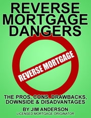 Reverse Mortgage Dangers ebook by Jim Anderson