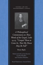 A Philosophical Commentary on These Words of the Gospel ebook by Bayle, Pierre