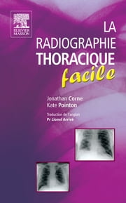 La radiographie thoracique facile ebook by Lionel Arrivé, John Scott & Co, Jonathan Corne,...