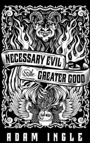 Necessary Evil and the Greater Good ebook by Adam Ingle
