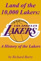 Land of the 10,000 Lakers - A History of the Lakers ebook by Richard Barry