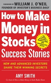 How to Make Money in Stocks Success Stories: New and Advanced Investors Share Their Winning Secrets ebook by Amy Smith