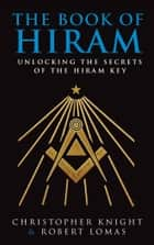 The Book Of Hiram ebook by Christopher Knight, Robert Lomas