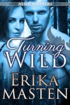 Turning Wild: An Aesir Shifters BBW Romance (Standalone) ebook by Erika Masten