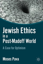 Jewish Ethics in a Post-Madoff World - A Case for Optimism ebook by M. Pava