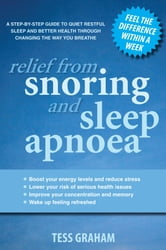 Relief From Snoring And Sleep Apnoea - A Step-By-Step Guide To Restful ebook by Tess Graham
