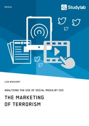 The Marketing of Terrorism. Analysing the Use of Social Media by ISIS ebook by Lisa Wiechert