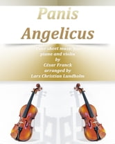 Panis Angelicus Pure sheet music for piano and violin by Cesar Franck arranged by Lars Christian Lundholm ebook by Pure Sheet Music
