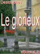 Le glorieux ebook by M. Néricault Destouches