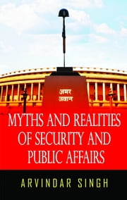 Myths & Realities of Security & Public Affairs ebook by Arvindar Singh