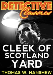 Cleek of Scotland Yard - Detective Stories ebook by Thomas W. Hanshew