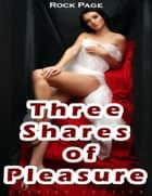 Three Shares of Pleasure (Lesbian Erotica) ebook by Rock Page