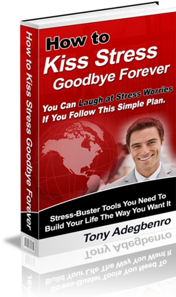 How To Kiss Stress Goodbye Forever ebook by Tony Adegbenro