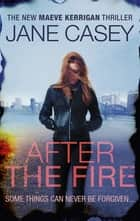 After the Fire - Maeve Kerrigan book 6 eBook by Jane Casey