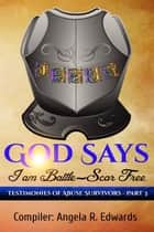 God Says I am Battle-Scar Free: Testimonies of Abuse Survivors - Part 3 ebook by