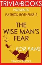 The Wise Man's Fear: A Novel by Patrick Rothfuss (Trivia-On-Books) ebook by Trivion Books