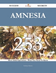Amnesia 253 Success Secrets - 253 Most Asked Questions On Amnesia - What You Need To Know ebook by Kathryn Hansen