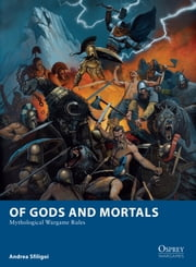 Of Gods and Mortals - Mythological Wargame Rules ebook by Andrea Sfiligoi,Mr Mark Stacey,Jose Daniel Cabrera Peña