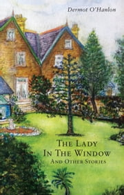 The Lady In The Window And Other Stories ebook by Brian Dermot O'Hanlon