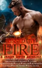Kissed By Fire - (A Dragon Shifter Anthology) ebook by Valerie Twombly, Laura Bickle, Lia Davis,...