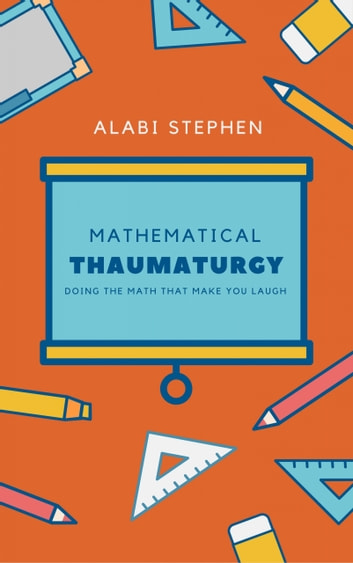 Mathematical Thaumaturgy - Doing The Math that Make You Laugh ebook by Alabi Stephen