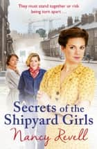 Secrets of the Shipyard Girls ebook by Nancy Revell