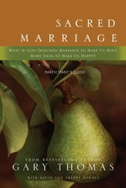 Sacred Marriage Participant's Guide ebook by Gary L. Thomas,Kevin & Sherry Harney