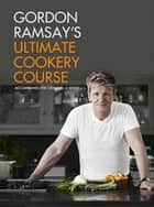 Gordon Ramsay's Ultimate Cookery Course ebook by Gordon Ramsay