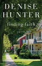 Finding Faith - A Novel eBook by Denise Hunter