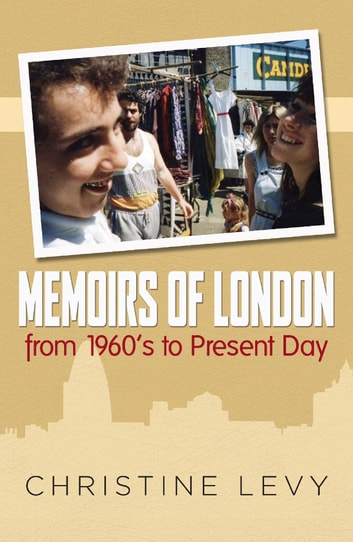 Memoirs of London - from 1960's to Present Day eBook by Christine  Levy
