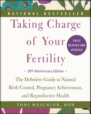 Taking Charge of Your Fertility - The Definitive Guide to Natural Birth Control, Pregnancy Achievement, and Reproductive Health ebook by Toni Weschler