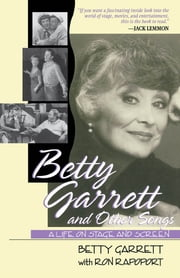 Betty Garrett and Other Songs - A Life on Stage and Screen ebook by Betty Garrett,Ron Rapoport
