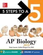 5 Steps to a 5 AP Biology, 2015 Edition ebook by Mark Anestis, Kellie Ploeger Cox