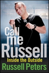 Call Me Russell - Inside the Outside ebook by Russell Peters