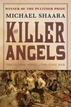 The Killer Angels - The Classic Novel of the Civil War ebook by Michael Shaara