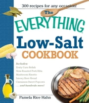 The Everything Low Salt Cookbook Book: 300 Flavorful Recipes to Help Reduce Your Sodium Intake ebook by Pamela Rice Hahn
