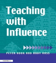 Teaching with Influence ebook by Peter Hook,Andy Vass
