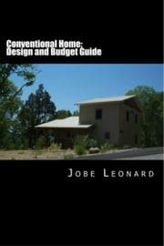 Conventional Home: Design, Budget, Estimate, and Secure Your Best Price ebook by Jobe Leonard