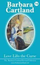 74. Love Lifts The Curse ebook by Barbara Cartland