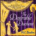 The Desirable Duchess - Regency Royal 14 audiobook by M.C. Beaton