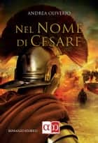 Nel nome di Cesare eBook by Andrea Oliverio