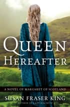 Queen Hereafter ebook by Susan Fraser King