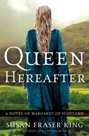 Queen Hereafter - A Novel of Margaret of Scotland ebook by Susan Fraser King