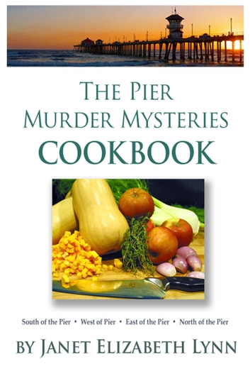 The Pier Murder Mysteries Cookbook ebook by Janet Elizabeth Lynn