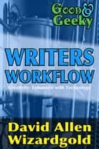 Good and Geeky Writers Workflow - Creativity enhanced with Technology ebook by David Allen