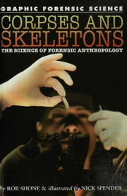 Corpses and Skeletons: The Science of Forensic Anthropology ebook by Shone, Rob