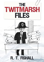 Twitmarsh Files ebook by R T Fishall