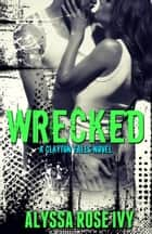 Wrecked (Clayton Falls) ebook by Alyssa Rose Ivy