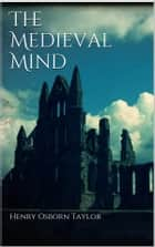 The Medieval Mind ebook by Henry Osborn Taylor
